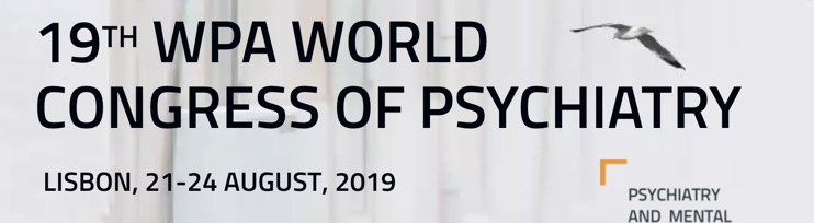 World Psychiatric Association 19th WPA World Congress of Psychiatry, Lisbon Aug 21 – 24, 2019
